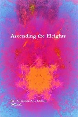 Ascending the Heights by Ocl Al Gretchen a L Schork