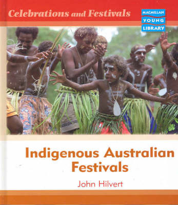 Celebrations and Festivals Indigenous Australia Macmillan Library by John Hilvert image