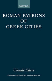 Roman Patrons of Greek Cities by Claude Eilers