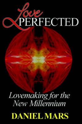 Love Perfected: Lovemaking for the New Millennium by Daniel Mars image