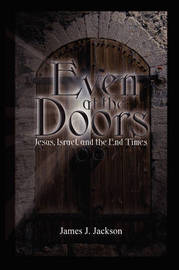 Even at the Doors (Jesus, Israel, and the End Times) by James Jackson image