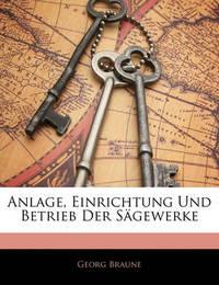 Anlage, Einrichtung Und Betrieb Der Sgewerke by Georg Braune
