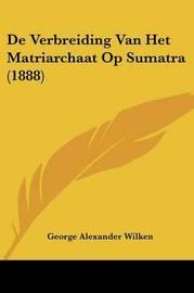 de Verbreiding Van Het Matriarchaat Op Sumatra (1888) by George Alexander Wilken