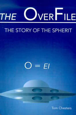The OverFile: The Story of the Spherit by Tom Chester