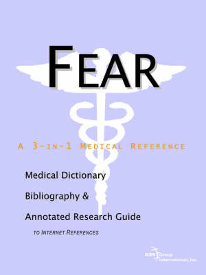 Fear - A Medical Dictionary, Bibliography, and Annotated Research Guide to Internet References by ICON Health Publications