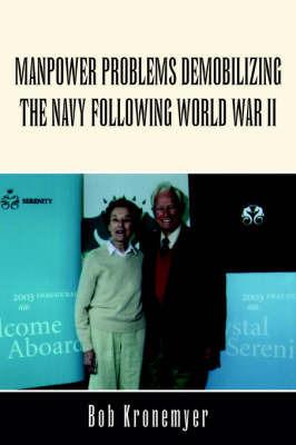 Manpower Problems Demobilizing the Navy Following World War II by Bob Kronemyer