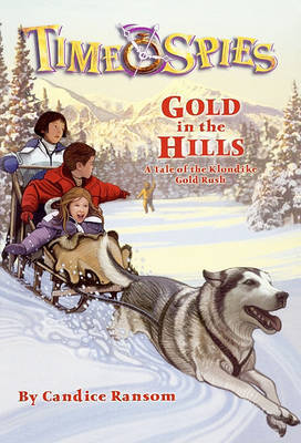 Gold in the Hills: A Tale of the Klondike Gold Rush by Candice F Ransom