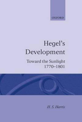 Hegel's Development: Toward the Sunlight 1770-1801 by H.S. Harris