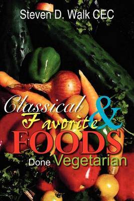 Classical & Favorite Foods Done Vegetarian by Steven D. Walk image