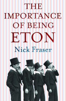 Importance of Being Eton by Nick Fraser