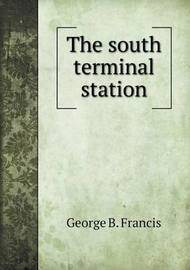The South Terminal Station by George B Francis