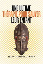 Une Ultime Th�rapie Pour Sauver Leur Enfant by Isaac Mampuya Samba