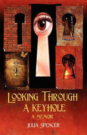 Looking Through a Keyhole a Memoir by Julia Spencer (Lecturer in International Marketing)
