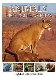 Animals from South America by My Ebook Publishing House
