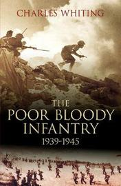 Poor Bloody Infantry 1939-1945 by Charles Whiting image