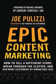 Epic Content Marketing: How to Tell a Different Story, Break through the Clutter, and Win More Customers by Marketing Less by Joe Pulizzi