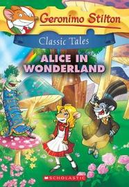 Geronimo Stilton Classic Tales: Alice in Wonderland by Stilton