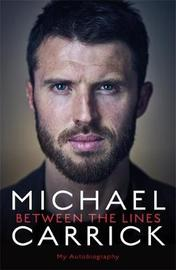Michael Carrick: Between the Lines by Michael Carrick