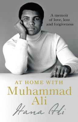 At Home with Muhammad Ali by Hana Yasmeen Ali