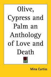 Olive, Cypress and Palm an Anthology of Love and Death image