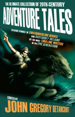 The Ultimate Collection of 20th-Century Adventure Tales: v. 1 by John Gregory Betancourt image
