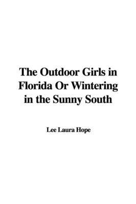 The Outdoor Girls in Florida or Wintering in the Sunny South by Laura Lee Hope image