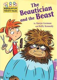 Hopscotch Twisty Tales: The Beautician and the Beast by Karyn Gorman
