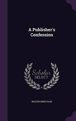 A Publisher's Confession by Walter Hines Page image