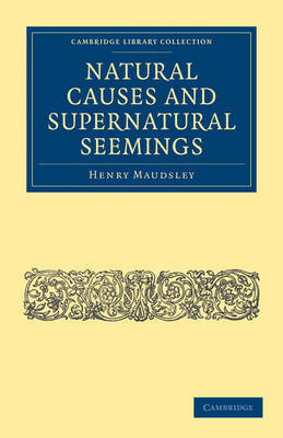 Natural Causes and Supernatural Seemings by Henry Maudsley