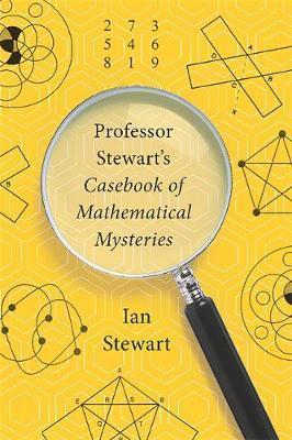 Professor Stewart's Casebook of Mathematical Mysteries by Ian Stewart
