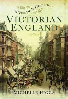 A Visitor's Guide to Victorian England by Michelle Higgs image