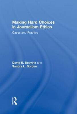 Making Hard Choices in Journalism Ethics by Sandra L Borden image