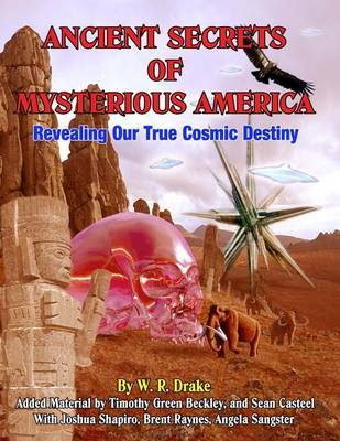 Ancient Secrets Of Mysterious America by Timothy Green Beckley