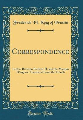 Correspondence by Frederick II King of Prussia