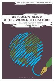 Postcolonialism After World Literature by Lorna Burns