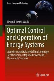 Optimal Control and Operation of Energy Systems by Nnamdi Ikechi Nwulu