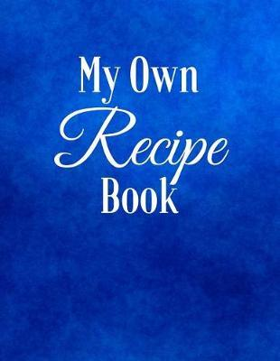 My Own Recipe Book by Mahtava Journals