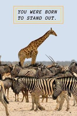 You Were Born To Stand Out by Giraffegang Publications
