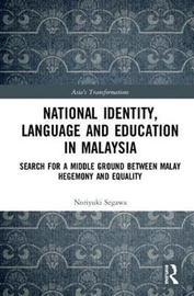 National Identity, Language and Education in Malaysia by Noriyuki Segawa