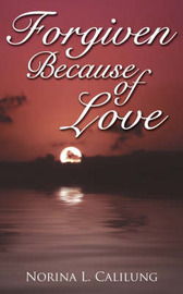 Forgiven Because of Love by Norina L. Calilung image