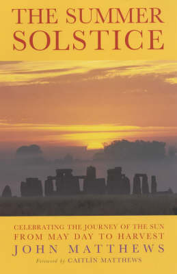 The Summer Solstice: Celebrating the Journey of the Sun from May Day to Harvest by John Matthews image