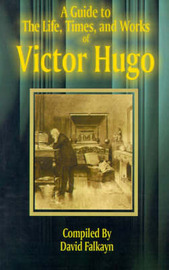 A Guide to the Life, Times, and Works of Victor Hugo image