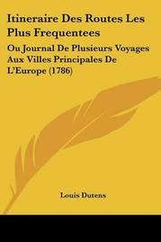 Itineraire Des Routes Les Plus Frequentees: Ou Journal De Plusieurs Voyages Aux Villes Principales De L'Europe (1786) by Louis Dutens image