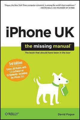 iPhone UK: The Missing Manual: Covers All Models with 3.0 Software on O2 Networks Including the iPhone 3GS by David Pogue