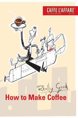Guide to Making Really Good Coffee