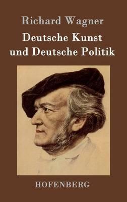 Deutsche Kunst Und Deutsche Politik by Richard Wagner image