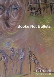 Books Not Bullets by Fred McNeill