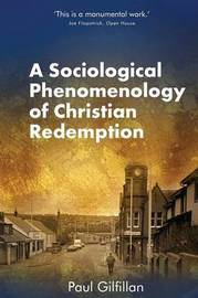 A Sociological Phenomenology of Christian Redemption by Paul Gilfillan