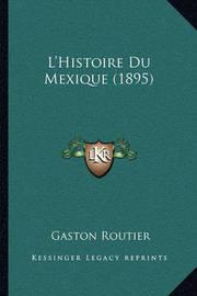 L'Histoire Du Mexique (1895) by Gaston Routier