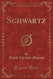 Schwartz (Classic Reprint) by David Christie Murray